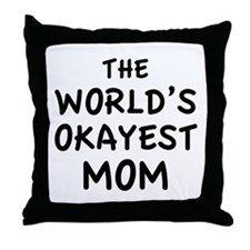 The World's Okayest Mom Throw Pillow
