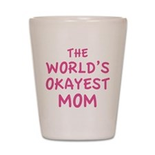 The World's Okayest Mom Shot Glass