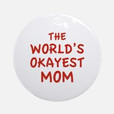 The World's Okayest Mom Ornament (Round)