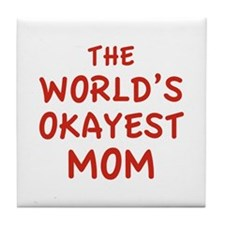 The World's Okayest Mom Tile Coaster