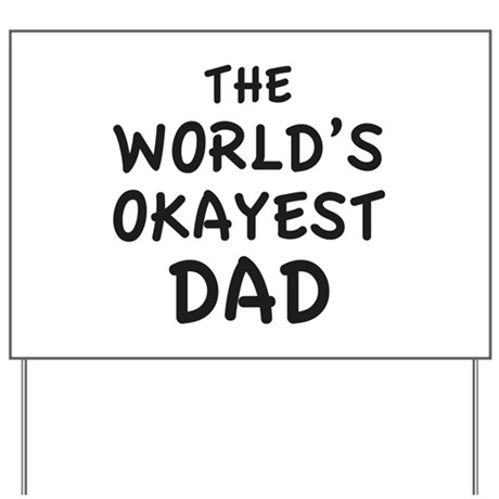 The World's Okayest Dad Yard Sign