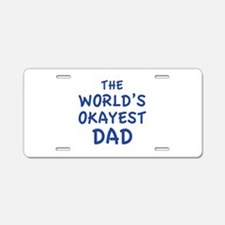 The World's Okayest Dad Aluminum License Plate