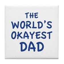 The World's Okayest Dad Tile Coaster