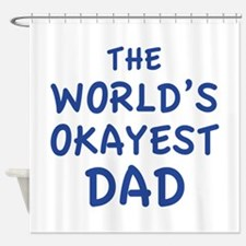 The World's Okayest Dad Shower Curtain