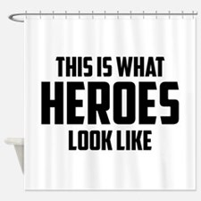 This is what HEROES look like Shower Curtain