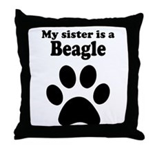 My Sister Is A Beagle Throw Pillow