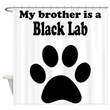 My Brother Is A Black Lab Shower Curtain