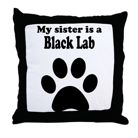 My Sister Is A Black Lab Throw Pillow