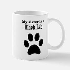 My Sister Is A Black Lab Mug