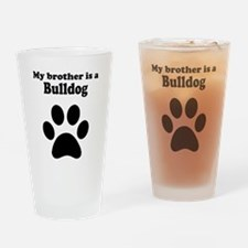 My Brother Is A Bulldog Drinking Glass