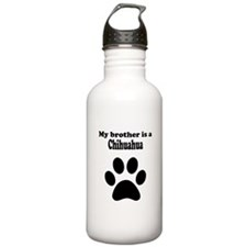 My Brother Is A Chihuahua Water Bottle