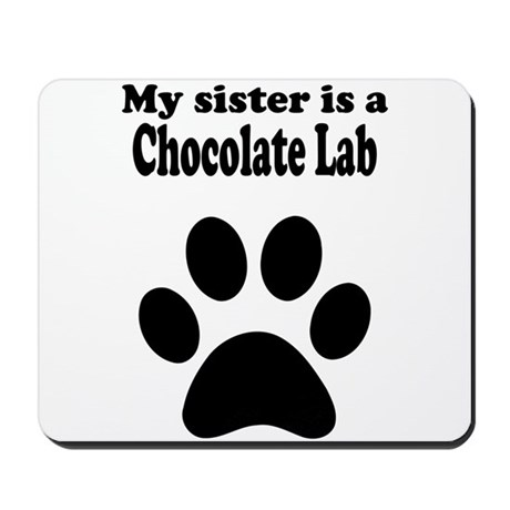 My Sister Is A Chocolate Lab Mousepad