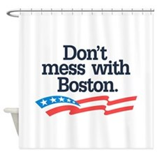 Dont Mess With Boston Shower Curtain