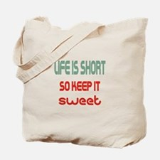 Life Is Short So Keep It Sweet Tote Bag