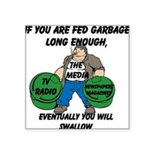 If You Are Fed Garbage Long Enough... Square Stick