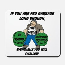 If You Are Fed Garbage Long Enough... Mousepad