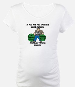 If You Are Fed Garbage Long Enough... Shirt