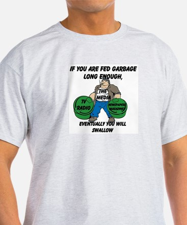 If You Are Fed Garbage Long Enough... T-Shirt
