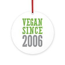 Vegan Since 2006 Ornament (Round)
