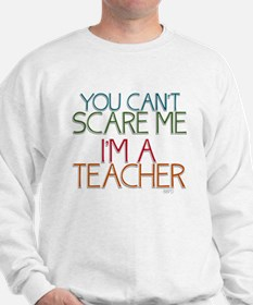 Teacher Dont Scare Sweatshirt