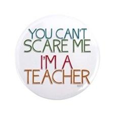 "Teacher Dont Scare 3.5"" Button"
