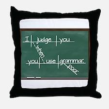 I judge you when you use poor grammar. Throw Pillo