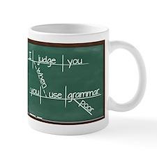 I judge you when you use poor grammar. Mug