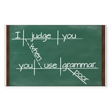 I judge you when you use poor grammar. Decal
