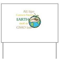 All Life Comes From Earth. Not a GMO Lab Yard Sign
