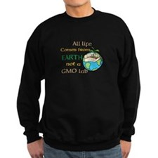 All Life Comes From Earth. Not a GMO Lab Sweatshir