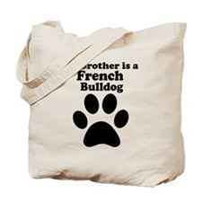 My Brother Is A French Bulldog Tote Bag