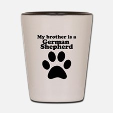 My Brother Is A German Shepherd Shot Glass