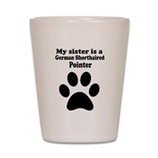 My Sister Is A German Shorthaired Pointer Shot Gla