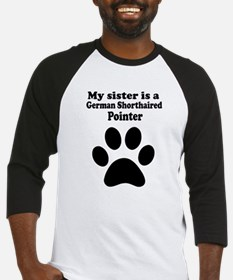 My Sister Is A German Shorthaired Pointer Baseball