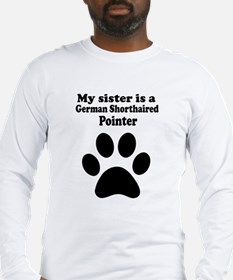 My Sister Is A German Shorthaired Pointer Long Sle