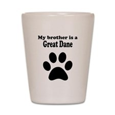 My Brother Is A Great Dane Shot Glass