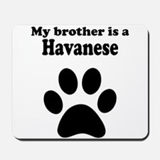 My Brother Is A Havanese Mousepad