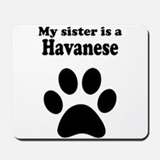 My Sister Is A Havanese Mousepad