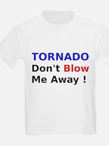 Tornado dont Blow me away T-Shirt