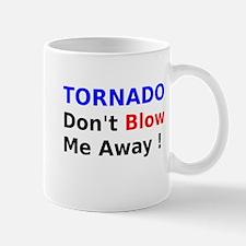 Tornado dont Blow me away Mug