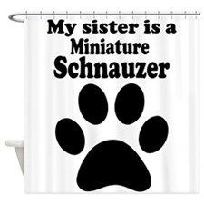My Sister Is A Miniature Schnauzer Shower Curtain