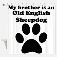 My Brother Is An Old English Sheepdog Shower Curta