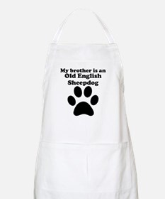 My Brother Is An Old English Sheepdog Apron