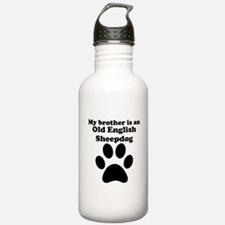 My Brother Is An Old English Sheepdog Water Bottle