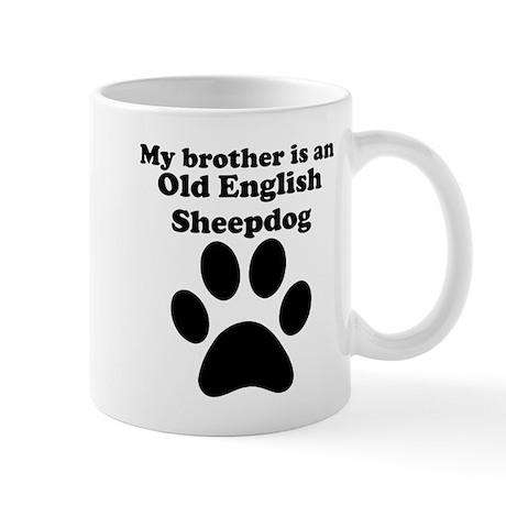 My Brother Is An Old English Sheepdog Mug