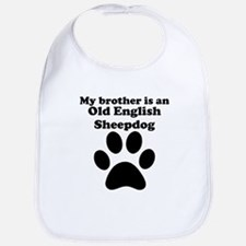 My Brother Is An Old English Sheepdog Bib