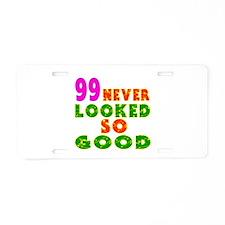 99 Birthday Designs Aluminum License Plate