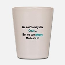 psych nurse fix crazy 2 Shot Glass