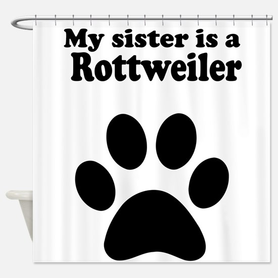 My Sister Is A Rottweiler Shower Curtain