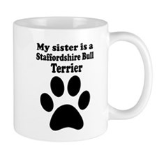 My Sister Is A Staffordshire Bull Terrier Small Mugs
